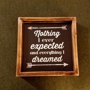 Nothing I Ever Expected Rustic Wall Sign